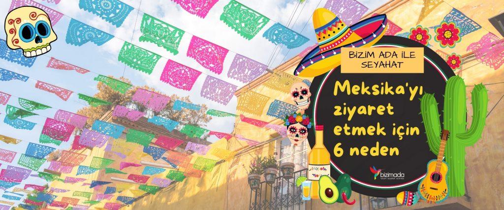 Meksika'yı ziyaret etmek için 6 neden